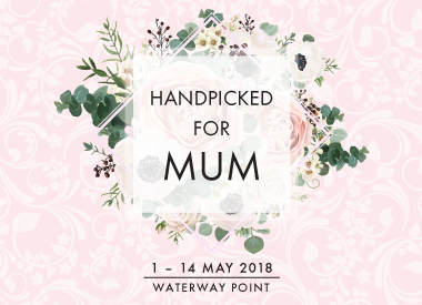 Handpicked for Mum at Waterway Point