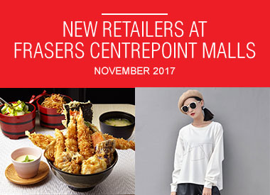November 2017 New Retailers At Frasers Centrepoint Malls